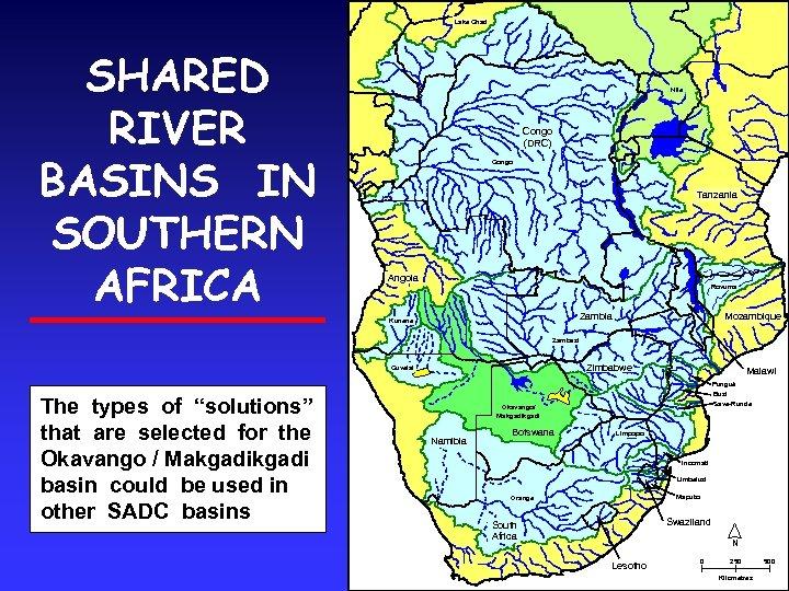 Lake Chad SHARED RIVER BASINS IN SOUTHERN AFRICA Nile Congo (DRC) Congo Tanzania Angola