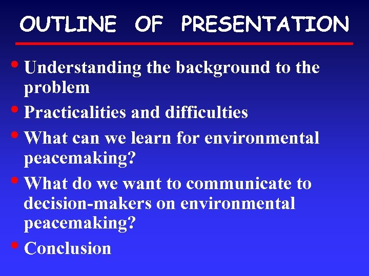 OUTLINE OF PRESENTATION • Understanding the background to the problem • Practicalities and difficulties
