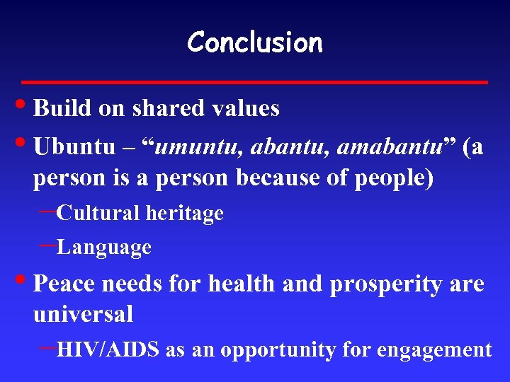 """Conclusion • Build on shared values • Ubuntu – """"umuntu, abantu, amabantu"""" (a person"""