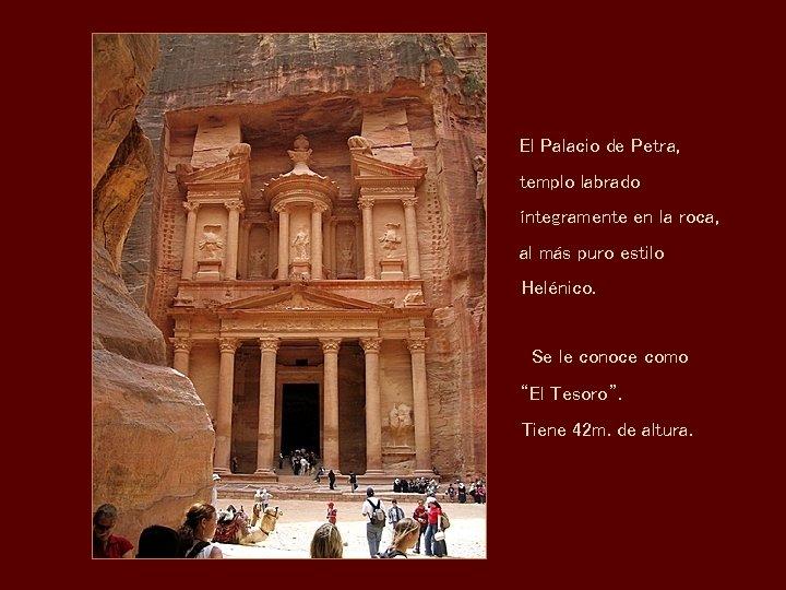 El Palacio de Petra, templo labrado íntegramente en la roca, al más puro estilo