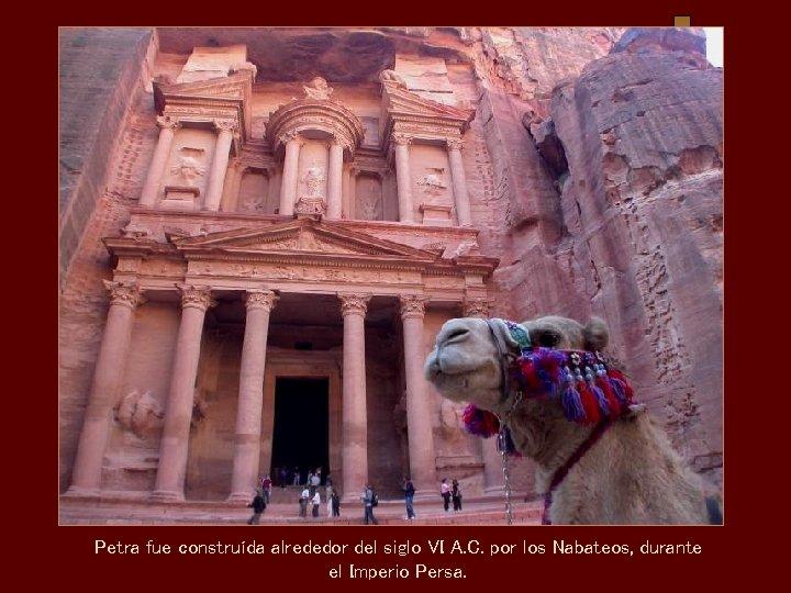 Petra fue construída alrededor del siglo VI A. C. por los Nabateos, durante el