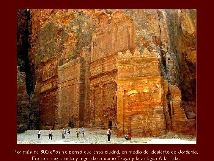 Por más de 600 años se pensó que esta ciudad, en medio del desierto