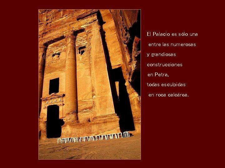 El Palacio es sólo una entre las numerosas y grandiosas construcciones en Petra, todas