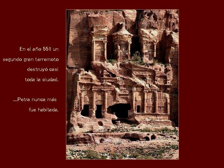 En el año 551 un segundo gran terremoto destruyó casi toda la ciudad. .