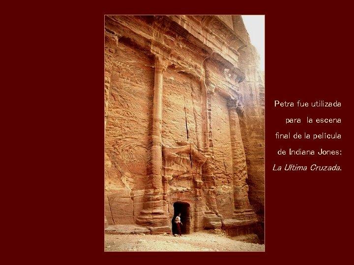 Petra fue utilizada para la escena final de la película de Indiana Jones: La