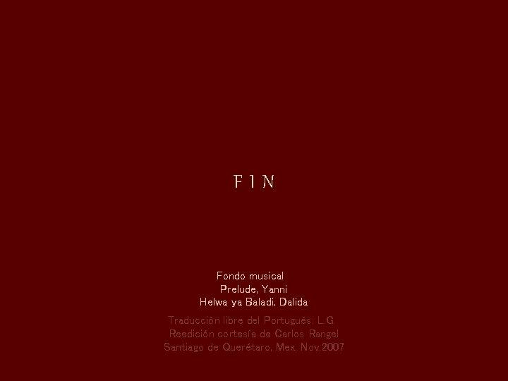 FIN Fondo musical Prelude, Yanni Helwa ya Baladi, Dalida Traducción libre del Portugués: L.