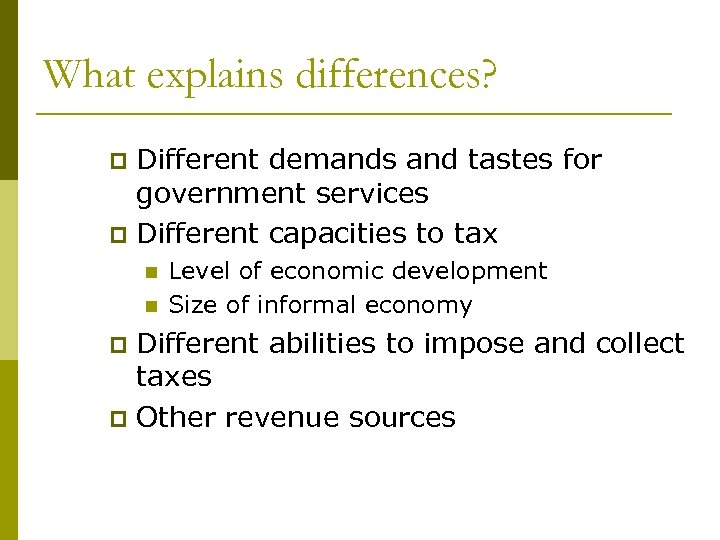 What explains differences? Different demands and tastes for government services p Different capacities to