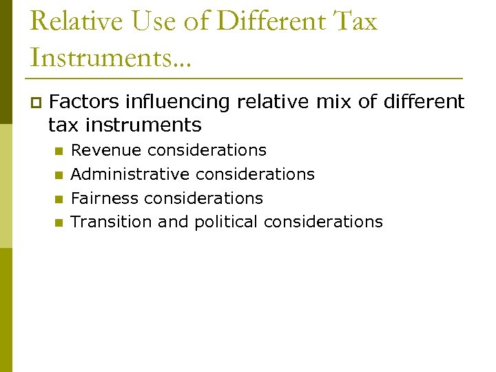 Relative Use of Different Tax Instruments. . . p Factors influencing relative mix of