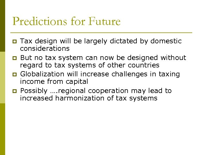 Predictions for Future p p Tax design will be largely dictated by domestic considerations
