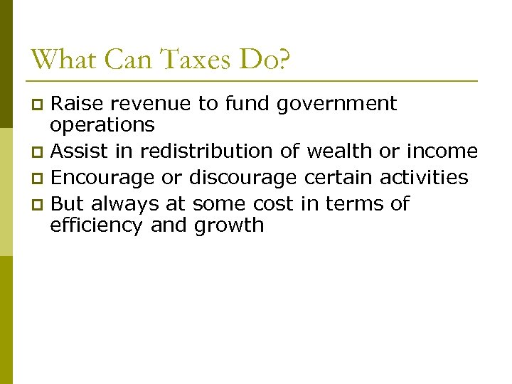 What Can Taxes Do? Raise revenue to fund government operations p Assist in redistribution