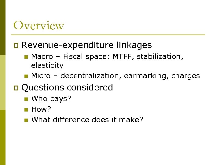 Overview p Revenue-expenditure linkages n n p Macro – Fiscal space: MTFF, stabilization, elasticity