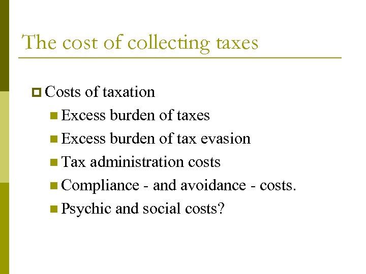 The cost of collecting taxes p Costs of taxation n Excess burden of taxes