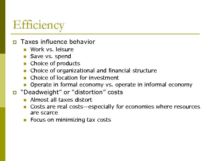 Efficiency p Taxes influence behavior n n n p Work vs. leisure Save vs.