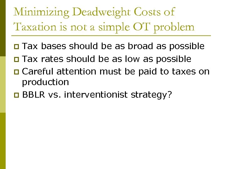 Minimizing Deadweight Costs of Taxation is not a simple OT problem Tax bases should