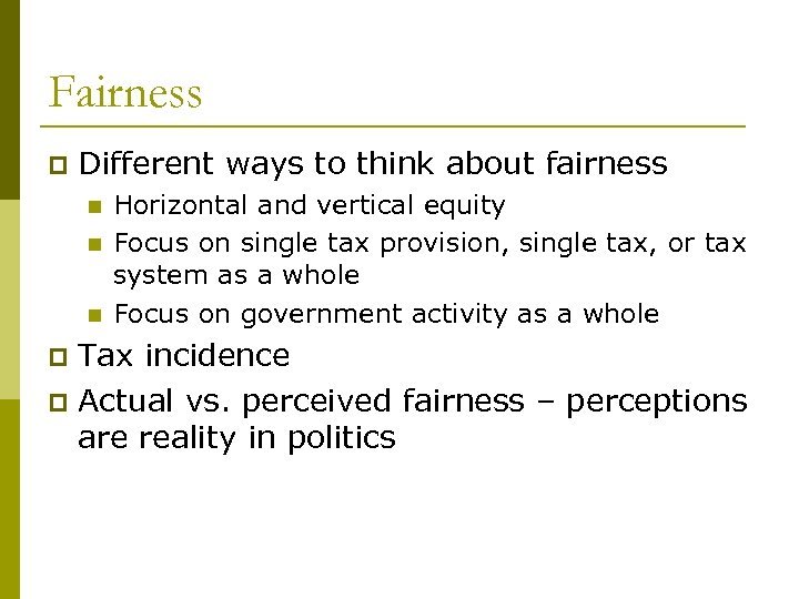 Fairness p Different ways to think about fairness n n n Horizontal and vertical