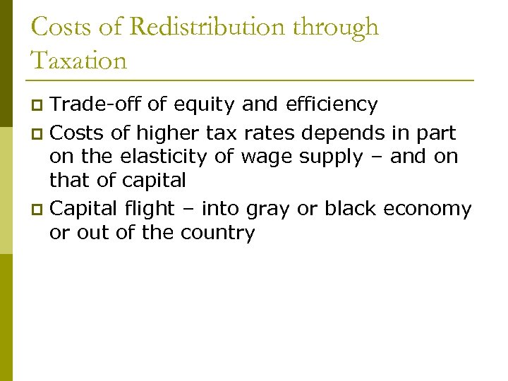 Costs of Redistribution through Taxation Trade-off of equity and efficiency p Costs of higher