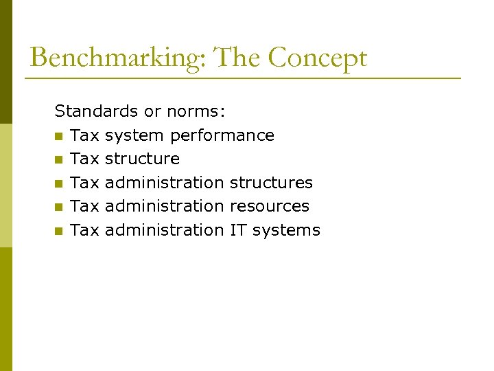 Benchmarking: The Concept Standards or norms: n Tax system performance n Tax structure n