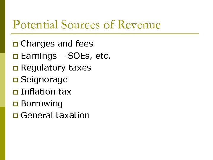 Potential Sources of Revenue Charges and fees p Earnings – SOEs, etc. p Regulatory