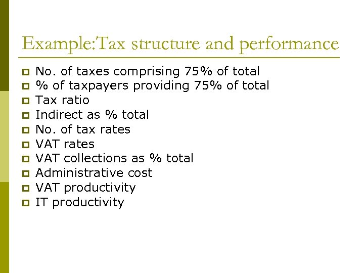 Example: Tax structure and performance p p p p p No. of taxes comprising