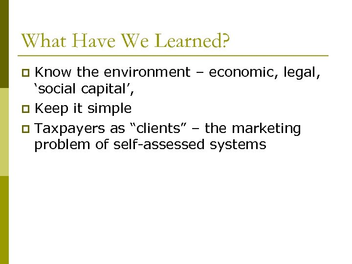 What Have We Learned? Know the environment – economic, legal, 'social capital', p Keep