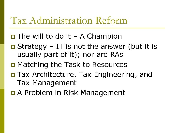 Tax Administration Reform The will to do it – A Champion p Strategy –