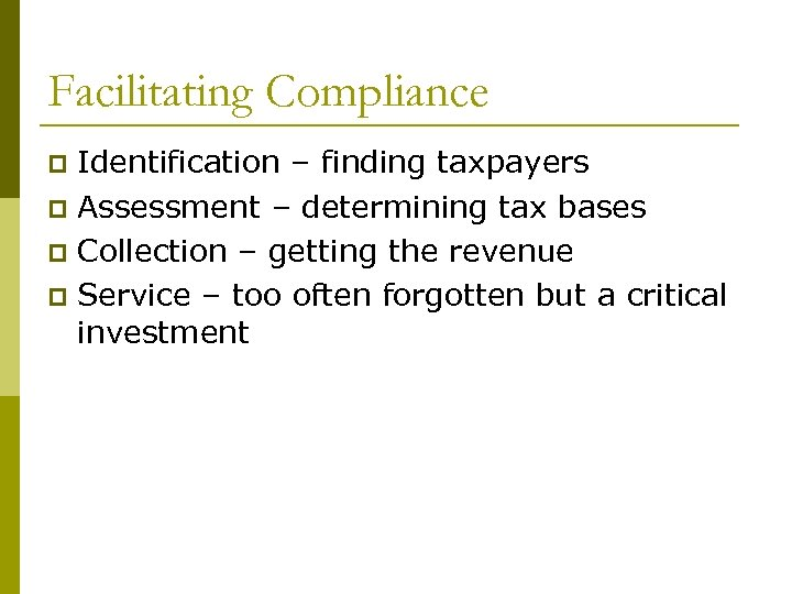 Facilitating Compliance Identification – finding taxpayers p Assessment – determining tax bases p Collection