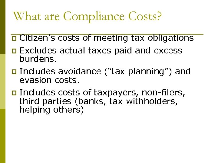 What are Compliance Costs? Citizen's costs of meeting tax obligations p Excludes actual taxes