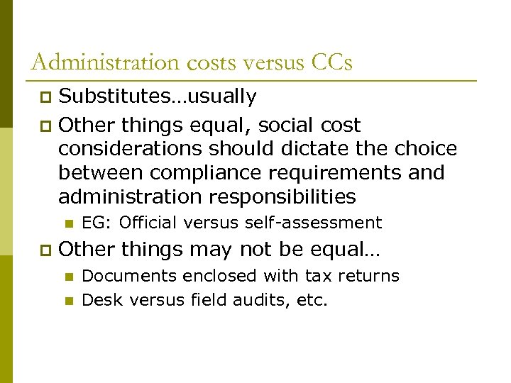 Administration costs versus CCs Substitutes…usually p Other things equal, social cost considerations should dictate