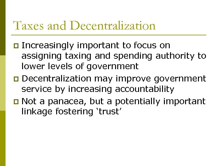 Taxes and Decentralization Increasingly important to focus on assigning taxing and spending authority to