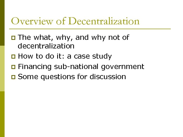 Overview of Decentralization The what, why, and why not of decentralization p How to