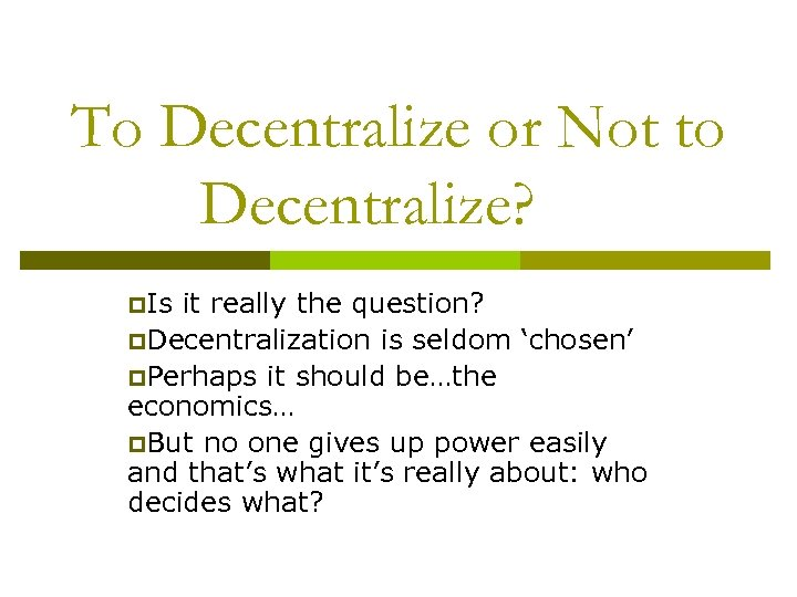 To Decentralize or Not to Decentralize? p. Is it really the question? p. Decentralization