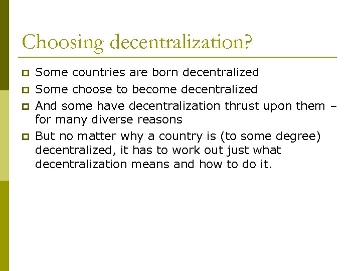 Choosing decentralization? p p Some countries are born decentralized Some choose to become decentralized