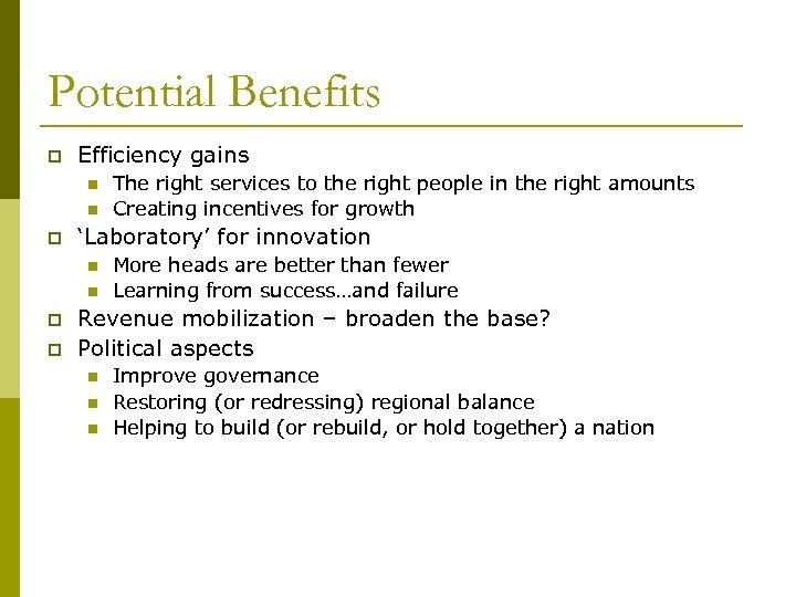 Potential Benefits p Efficiency gains n n p 'Laboratory' for innovation n n p