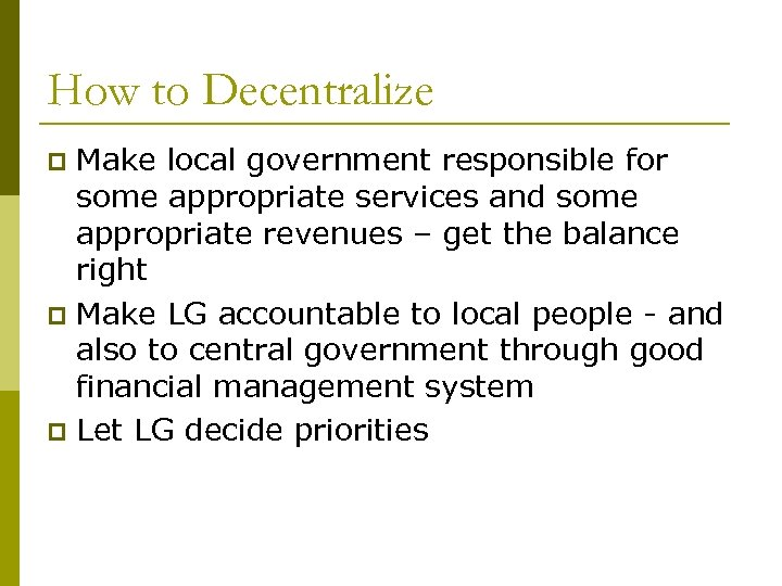 How to Decentralize Make local government responsible for some appropriate services and some appropriate