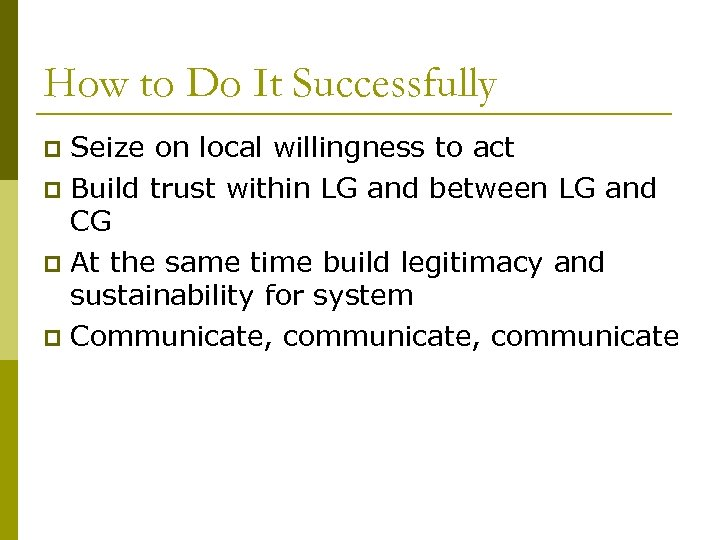 How to Do It Successfully Seize on local willingness to act p Build trust