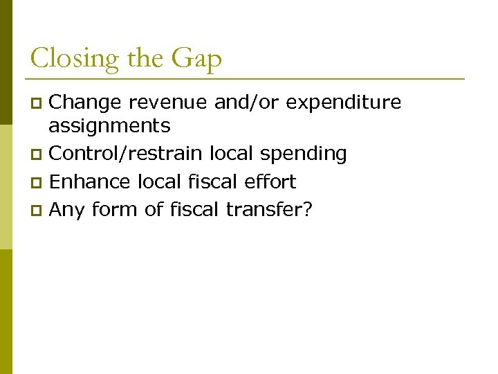 Closing the Gap Change revenue and/or expenditure assignments p Control/restrain local spending p Enhance