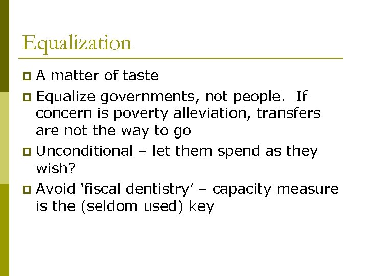 Equalization A matter of taste p Equalize governments, not people. If concern is poverty