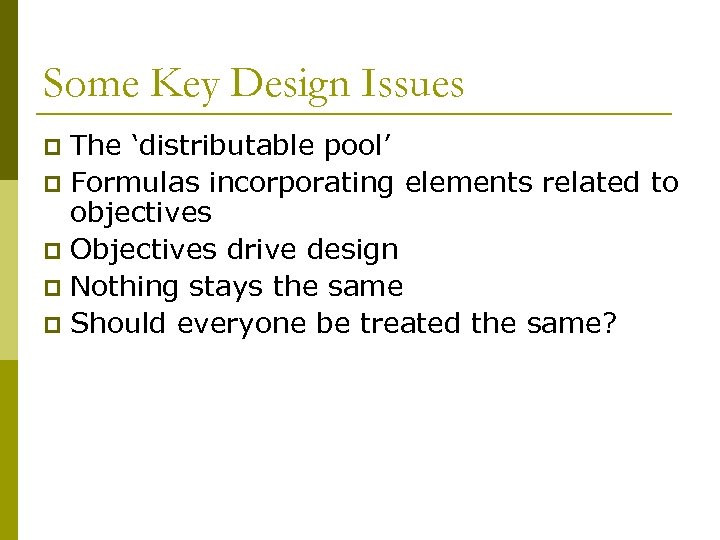 Some Key Design Issues The 'distributable pool' p Formulas incorporating elements related to objectives
