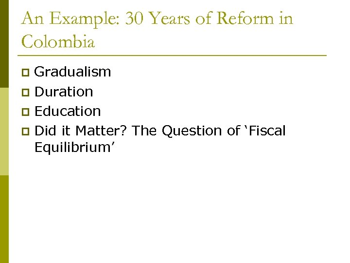 An Example: 30 Years of Reform in Colombia Gradualism p Duration p Education p