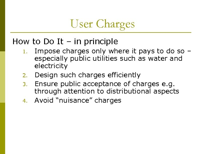 User Charges How to Do It – in principle 1. 2. 3. 4. Impose