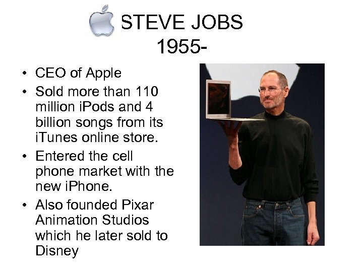 STEVE JOBS 1955 • CEO of Apple • Sold more than 110 million i.