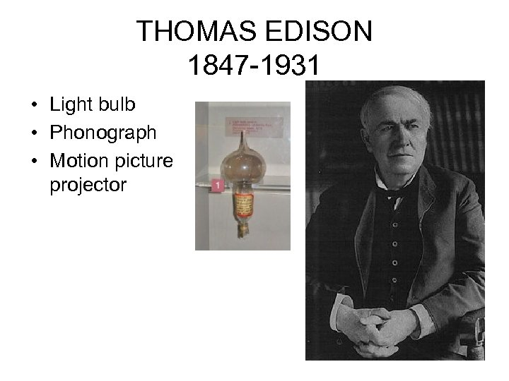 THOMAS EDISON 1847 -1931 • Light bulb • Phonograph • Motion picture projector