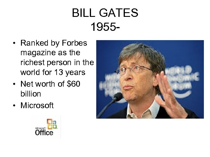 BILL GATES 1955 • Ranked by Forbes magazine as the richest person in the