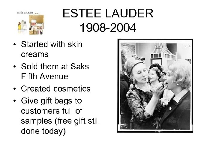 ESTEE LAUDER 1908 -2004 • Started with skin creams • Sold them at Saks