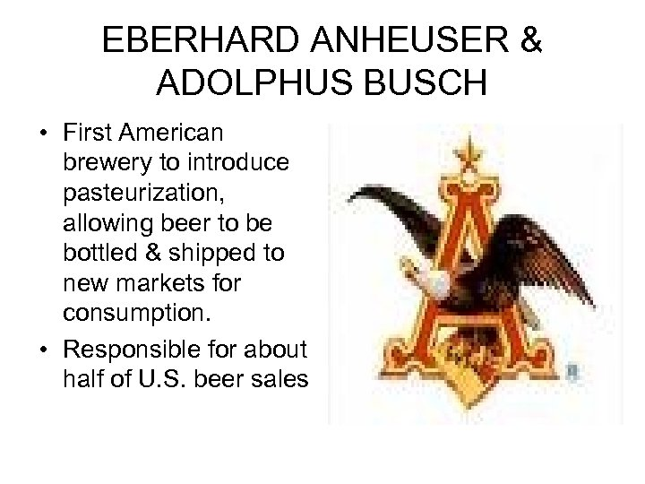 EBERHARD ANHEUSER & ADOLPHUS BUSCH • First American brewery to introduce pasteurization, allowing beer