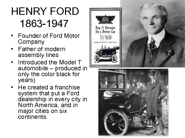 HENRY FORD 1863 -1947 • Founder of Ford Motor Company • Father of modern