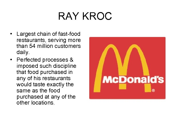 RAY KROC • Largest chain of fast-food restaurants, serving more than 54 million customers
