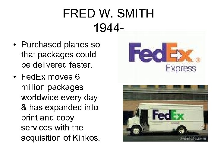 FRED W. SMITH 1944 • Purchased planes so that packages could be delivered faster.