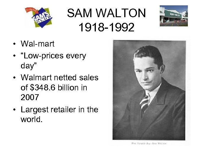 "SAM WALTON 1918 -1992 • Wal-mart • ""Low-prices every day"" • Walmart netted sales"