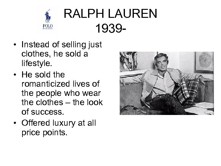 RALPH LAUREN 1939 • Instead of selling just clothes, he sold a lifestyle. •
